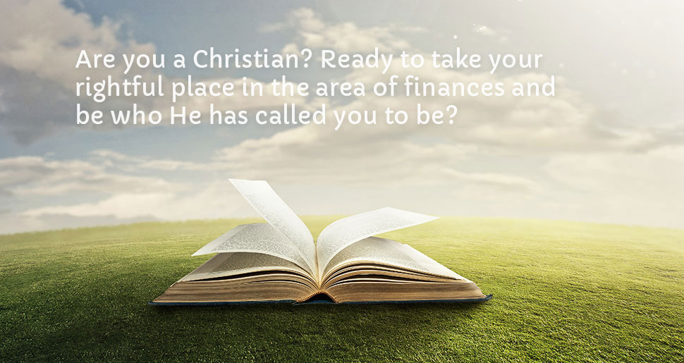 Are you a Christian? Ready to take your rightful place in the area of finances and be who He has called you to be?